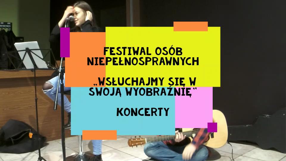 """Koncerty na Festiwalu osób niepełnosprawnych """"Wsłuchajmy się w swoją wyobraźnię"""""""